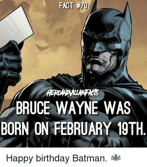A Fact Bruce Wayne Was Born On February 19th Happy Birthday Batman