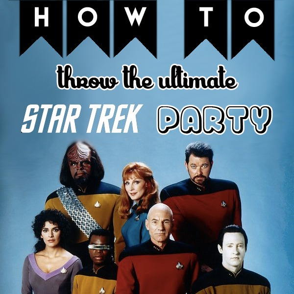 How To Throw The Ultimate Star Trek Party