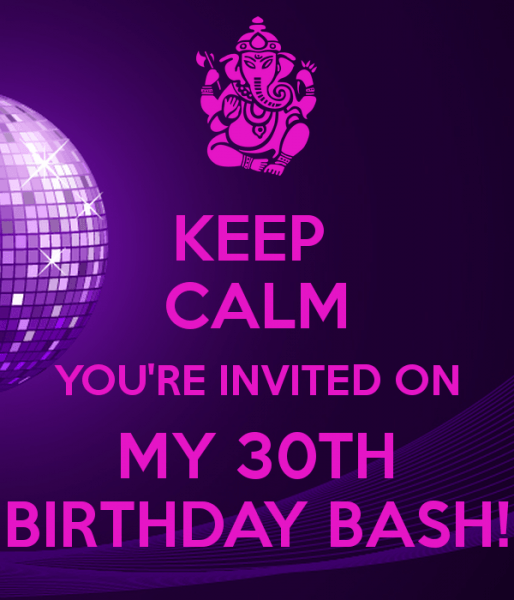 Keep Calm You're Invited On My 30th Birthday Bash! Poster